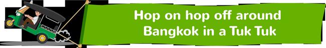 Hop on hop off around Bangkok in a Tuk Tuk